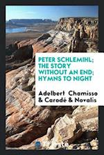 Peter Schlemihl; The story without an end; Hymns to night