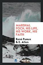 Marshal Foch, his life, his work, his faith