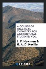 A course of practical chemistry for agricultural students; Vol. I