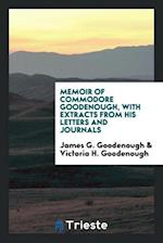 Memoir of Commodore Goodenough, with extracts from his letters and journals