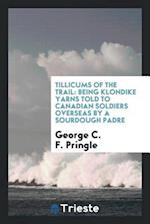 Tillicums of the trail: being Klondike yarns told to Canadian soldiers overseas by a sourdough padre
