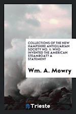 Collections of the New Hampshire Antiquarian Society No. 1: Who invented the American steamboat? A statement