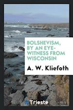 Bolshevism, by an eye-witness from Wisconsin