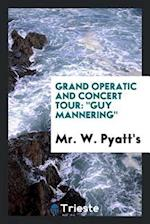 """Grand operatic and concert tour: """"Guy Mannering"""""""