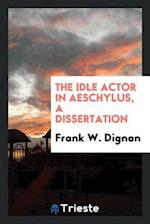 The idle actor in Aeschylus, A Dissertation