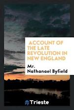 Account of the late revolution in New England
