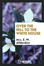 Over the hill to the White House af Mrs. E. W. Allderdice