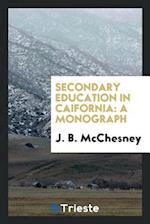 Secondary education in Caifornia: a monograph