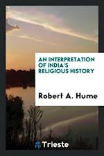 An interpretation of India's religious history af Robert a. Hume