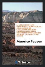 La Librairie Des Papes D'Avignon; Sa Formation, Sa Composition, Ses Catalogues (1316-1420) D'Apres Les Registres de Comptes Et D'Inventaires Des Archi af Maurice Faucon