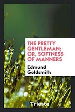 The pretty gentleman; or, Softness of manners