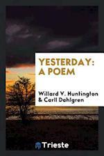 Yesterday: a poem af Willard V. Huntington, Carll Dahlgren