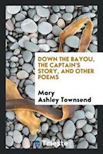 Down the bayou, The captain's story, and other poems
