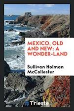 Mexico, old and new: a wonder-land