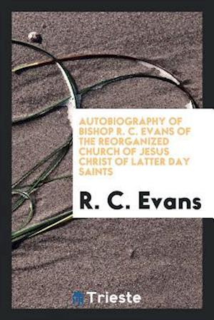 Autobiography of Bishop R. C. Evans of the Reorganized Church of Jesus Christ of Latter Day Saints