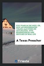 Five years in the West; or, How an inexperienced young man finds his occupation, with reminiscences and sketches of real life