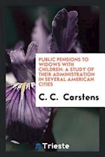 Public Pensions to Widows with Children: A Study of Their Administration in several American cities af C. C. Carstens