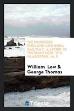 The Proposed England and India Railway: A Letter to the Right Hon. W.E. Gladstone, M. P.
