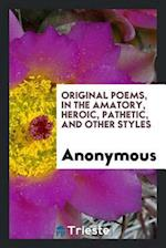 Original poems, in the amatory, heroic, pathetic, and other styles