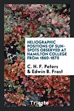 Heliographic positions of sun-spots observed at Hamilton College from 1860-1870 af Edwin B. Frost, C. H. F. Peters