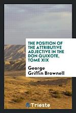 The Position of the Attributive Adjective in the Don Quixote, tome XIX af George Griffin Brownell