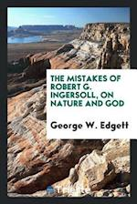 The Mistakes of Robert G. Ingersoll, on Nature and God af George W. Edgett