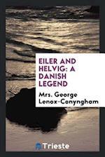Eiler and Helvig: a Danish legend af Mrs. George Lenox-Conyngham