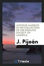 Antique Marbles in the Collection of the Hispanic Society of America af J. Pijoan