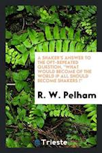 A Shaker's Answer to the Oft-repeated Question,