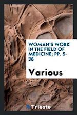 Woman's work in the field of medicine; pp. 5-36