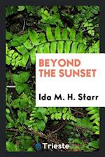 Beyond the Sunset af Ida M. H. Starr