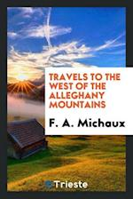 Travels to the West of the Alleghany Mountains af F. A. Michaux