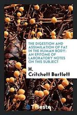 The Digestion and assimilation of fat in the human body: An Epitome of Laboratory Notes on this subject