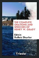 The complete orations and speeches of Henry W. Grady
