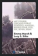 Art Course, Chicago Public Schools: Manual, Books Four, Five, Six, Seven, Eight