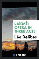 Lakmé: Opera in Three Acts af Léo| Delibes