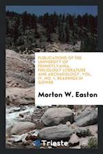 Publications of the University of Pennsylvania, Philology Literature and Archaeology, Vol. IV, No. 1, Readings in Gower af Morton W. Easton