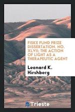 Fiske Fund Prize Dissertation. No. XLVII; The Action of Light as a Therapeutic Agent