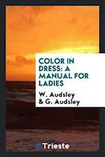 Color in dress: a manual for ladies af G. Audsley, W. Audsley