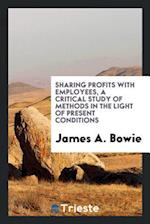 Sharing profits with employees, a critical study of methods in the light of present conditions
