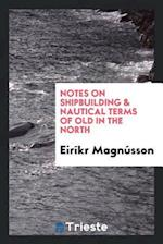 Notes on Shipbuilding & Nautical Terms of Old in the North