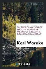 On the Formation of English Words by Means of Ablaut. A Grammatical Essay