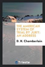 The American System of Trial by Jury: An Address