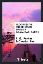 Progressive Exercises in English Grammar, Part II af Charles Fox, R. G. Parker