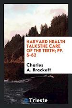Harvard Health TalksThe Care of the Teeth; pp. 5-62