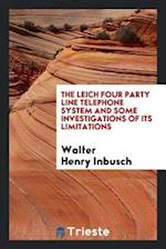 The leich four party line telephone system and some investigations of its limitations af Walter Henry Inbusch
