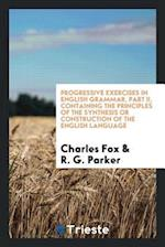 Progressive Exercises in English Grammar, Part II, Containing the principles of the synthesis or construction of the english language