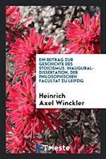 Ein Beitrag zur Geschichte des Stoicismus. Inaugural-dissertation, der philosophischen facultat zu leipzig af Heinrich Axel Winckler