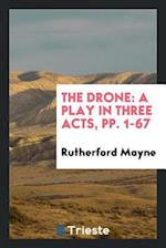 The Drone: A Play in Three Acts, pp. 1-67