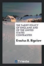 The tariff policy of England and of the United States contrasted af Erastus B. Bigelow